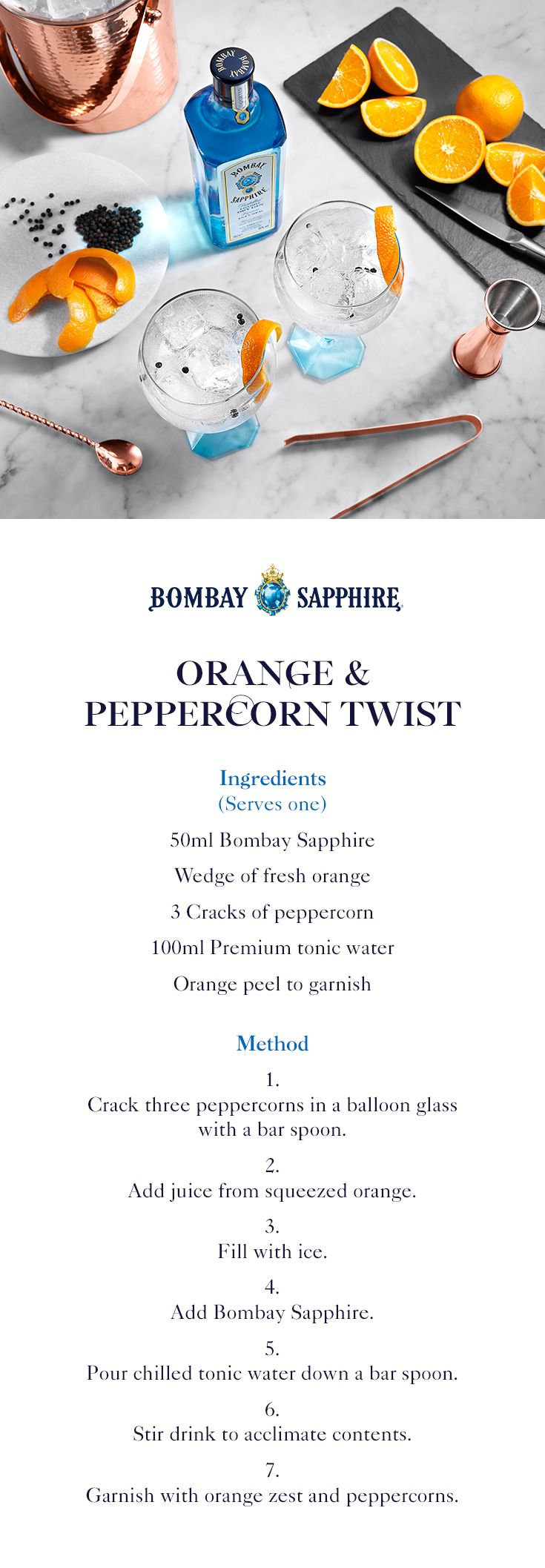 Orange & Peppercorn Twist | A step-by-step guide to creating a twist on a classic gin and tonic | 50ml Bombay Sapphire | Wedge of fresh orange | 3 Cracks of peppercorn | 100ml Premium tonic water | Orange peel to garnish (classic cocktails bartender)