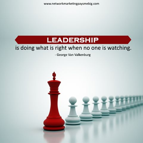 #Leadership is doing what is right when no one is watching. - George Van Valkenburg http://www.networkmarketingpaysmebig.com/ #NetworkMarketing