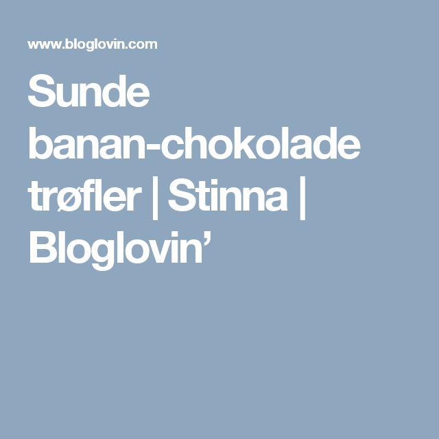 Sunde banan-chokolade trøfler   Stinna   Bloglovin'