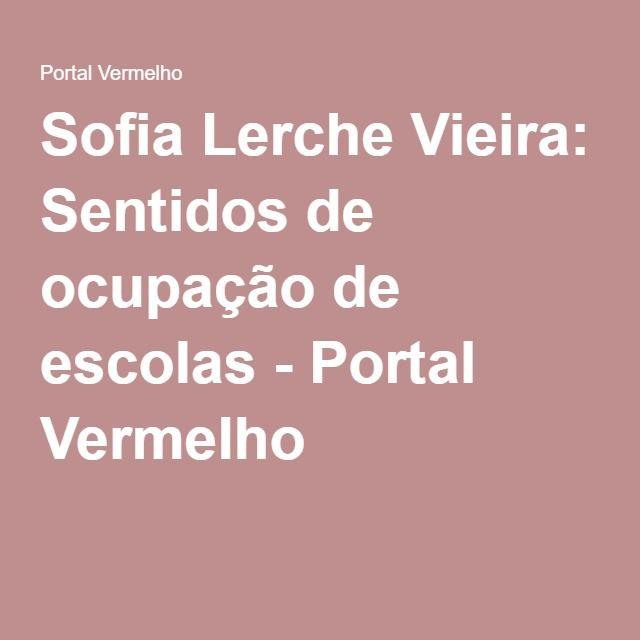 Sofia Lerche Vieira: Sentidos de ocupação de escolas - Portal Vermelho