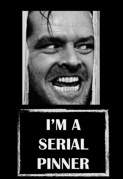Hello. I'm a serial pinner. #pinterest #pinner #serial