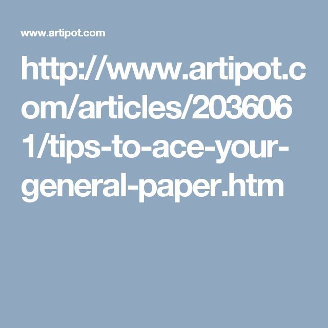 http://www.artipot.com/articles/2036061/tips-to-ace-your-general-paper.htm
