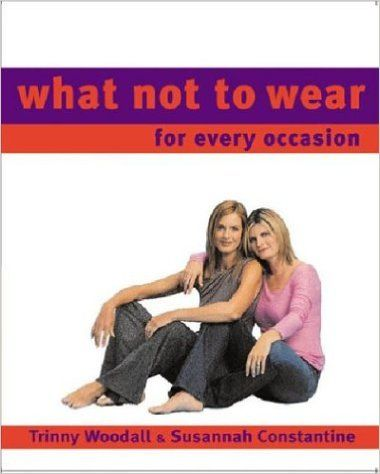 What Not To Wear for Every Occasion: Trinny Woodall, Susannah Constantine, Robin Matthews: Amazon.com: Books