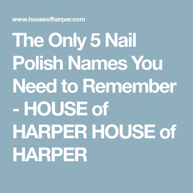 The Only 5 Nail Polish Names You Need to Remember - HOUSE of HARPER HOUSE of HARPER