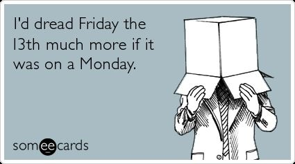 Friday the 13th is still a Friday: I D Dread, Friday The 13Th, Funny, Fridaythe13Th, Funnies, Dread Friday, Ecards, E Cards