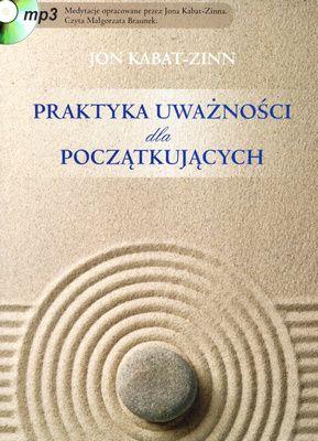 PRAKTYKA UWAŻNOŚCI DLA POCZĄTKUJĄCYCH,  Jon Kabat-Zinn