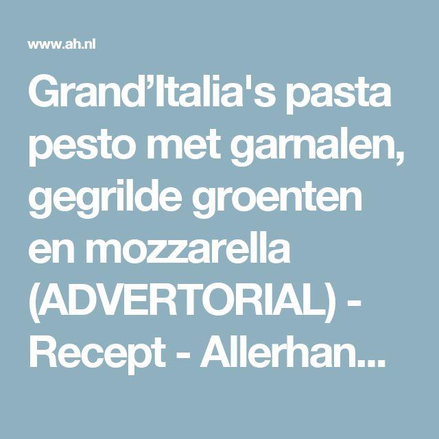 Grand'Italia's pasta pesto met garnalen, gegrilde groenten en mozzarella (ADVERTORIAL) - Recept - Allerhande - Albert Heijn