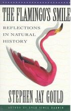 The Flamingo's Smile: Reflections in Natural History Stephen Jay Gould