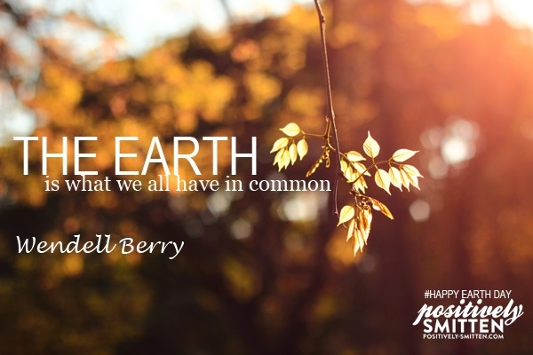 The earth is what we all have in common | Positively Smitten