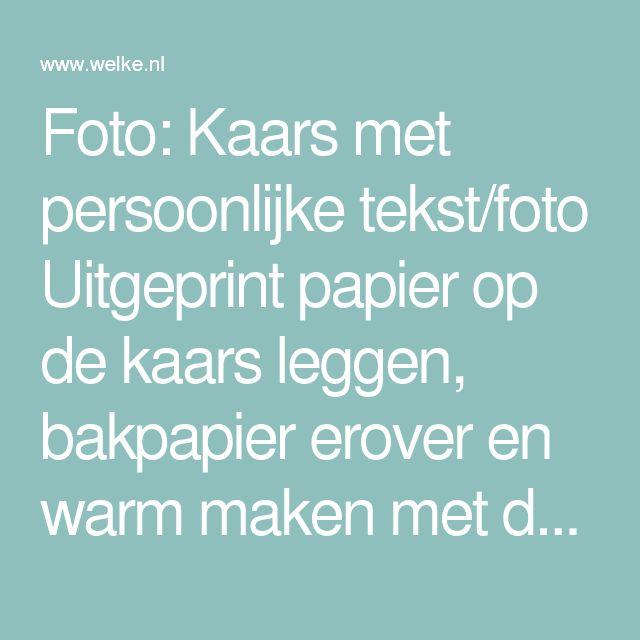 Foto: Kaars met persoonlijke tekst/foto Uitgeprint papier op de kaars leggen, bakpapier erover en warm maken met de fohn! Heel simpel en super leuk om te geven!. Geplaatst door MerelWiltink op Welke.nl