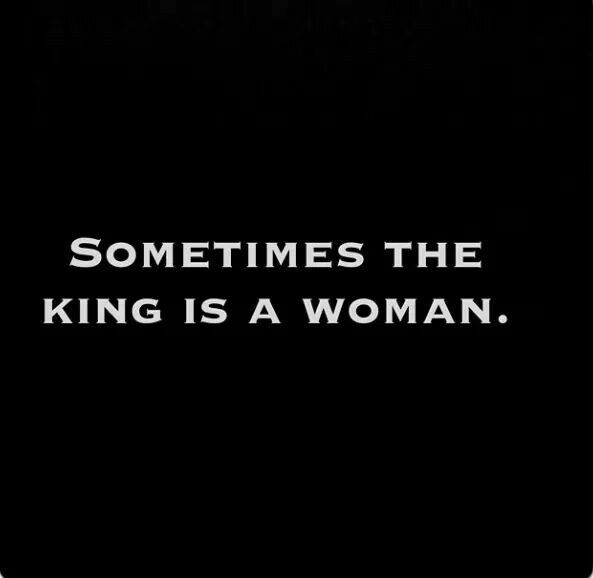 Sometimes the King is a Woman.