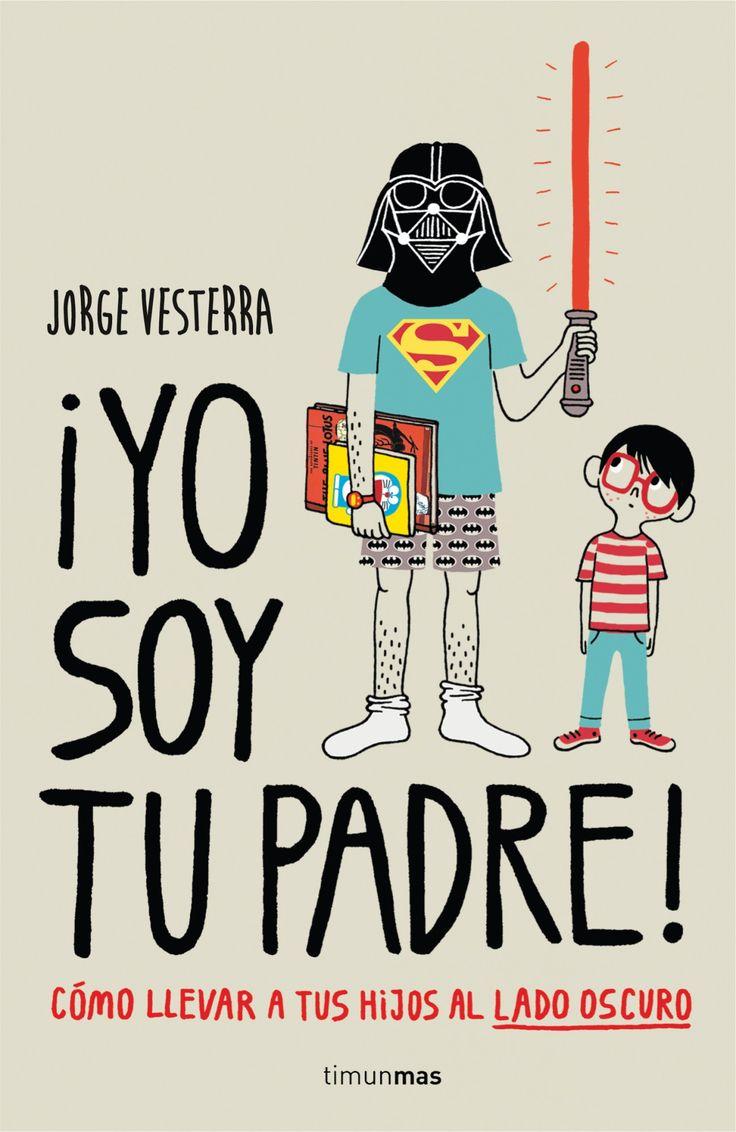 ¡Yo soy tu padre! Cómo llevar a tus hijos al lado oscuro  - http://bajar-libros.net/book/yo-soy-tu-padre-como-llevar-a-tus-hijos-al-lado-oscuro/