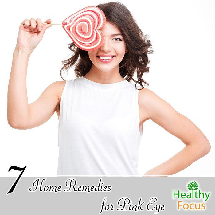 7 Home Remedies For Pink Eye - Healthy Focus  Pinkeye -4711