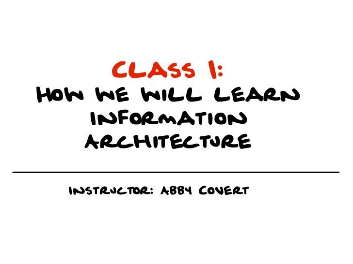Introduction to Information Architecture by Abby Covert, via Slideshare