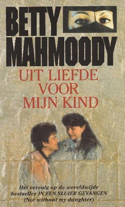 Betty Mahmoody / Uit liefde voor mijn kind