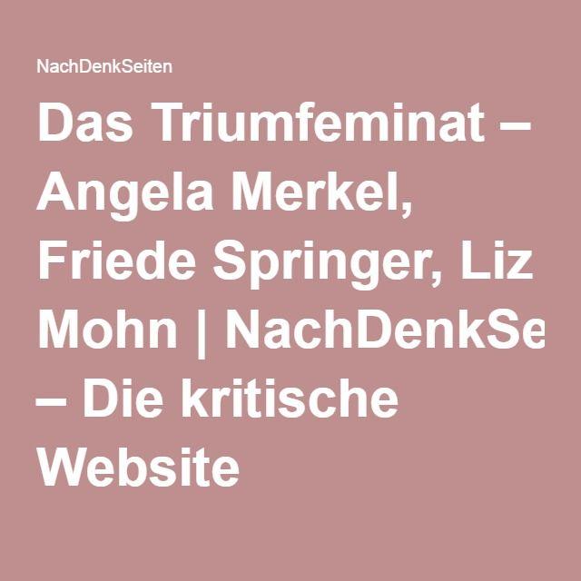 Das Triumfeminat – Angela Merkel, Friede Springer, Liz Mohn|NachDenkSeiten – Die kritische Website