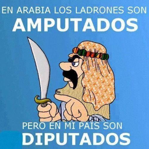 En Arabia los ladrones son amputados pero en mi país son diputados