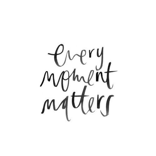 Every Moment Matters #quotesforlife #motivationalquotes #liveyourlife