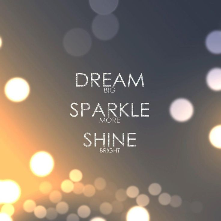 Dream big, Sparkle more, Shine bright