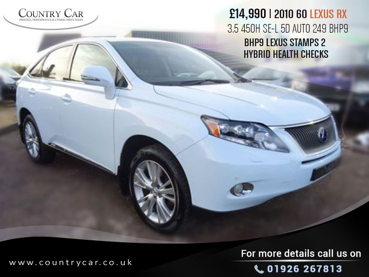 £14,990 | 2010 60 LEXUS RX 3.5 450H SE-L 5D AUTO 249 BHP9 LEXUS STAMPS 2 HYBRID HEALTH CHECKS   For more details call us on 01926 267813.