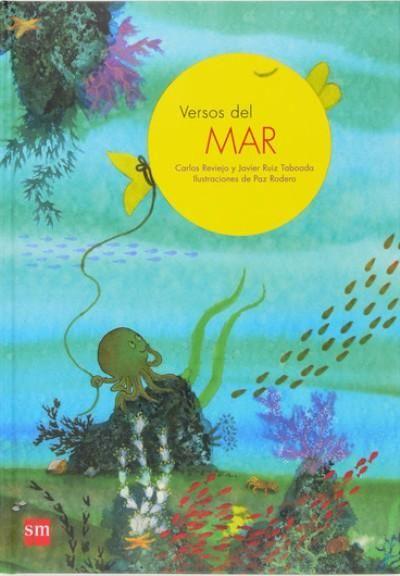 REVIEJO, CARLOS. Versos del mar (I-P REV ver) Un libro para primeros lectores con 30 poemas sobre el mar en el que a cada poema se le dedica una doble página ilustrada.