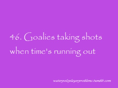 Water Polo Player Problems Being goalie, I can thoroughly agree with this.