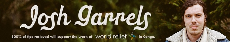 Free Music from Josh Garrels | 100% of tips received supports the work of World Relief in Congo.