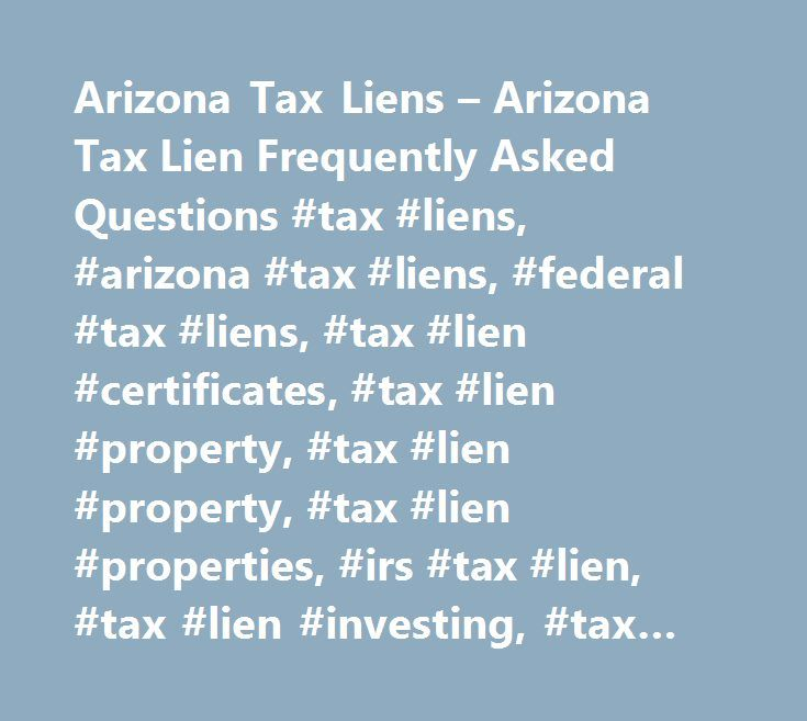 Arizona Tax Liens – Arizona Tax Lien Frequently Asked Questions #tax #liens, #arizona #tax #liens, #federal #tax #liens, #tax #lien #certificates, #tax #lien #property, #tax #lien #property, #tax #lien #properties, #irs #tax #lien, #tax #lien #investing, #tax #lien #lists, #irs #tax #liens, #tax #lien #sales, #state #tax #lien, #buy #tax #liens, #arizona #tax #lien #lists, #arizona #tax #lien #certificates, #tax #lien #auction, #buying #tax #liens, #tax #lien #home…