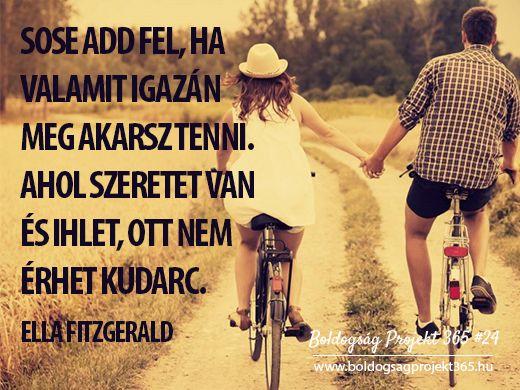 Sose add fel, ha valamit igazán meg akarsz tenni. Ahol szeretet van és ihlet, ott nem érhet kudarc. - Ella Fitzgerald