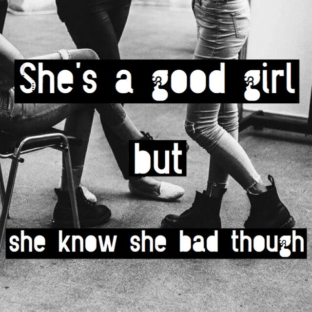 """""""She a good girl but she know she bad though"""" ~She Bad by Cameron Dallas"""