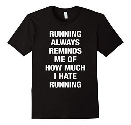 Funny running t-shirts, running quotes - hate running. Gift ideas for runners, whether marathons, ultra, trails, or is a beginner training for their first 5K or 10K! Can be good for high school and college students for cross country or track too. Fitness gifts to help with the workout, race bib and medal display, or make a runner's gift basket! Christmas, birthday, another holiday gift, or just a post-race celebration after a first race, good for women, for men! #runningquotes #running