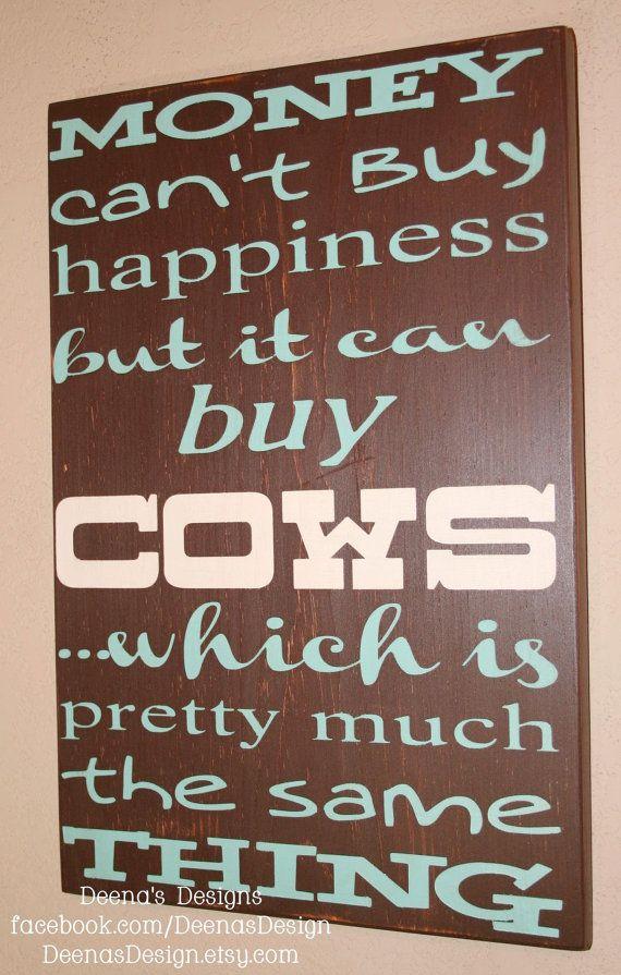 Money cant buy happiness but it can buy Cows (smaller version)  by DeenasDesign, $41.00 - https://www.facebook.com/DeenasDesign