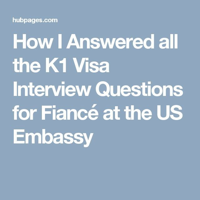 How I Answered All The K1 Visa Interview Questions For Fiance At