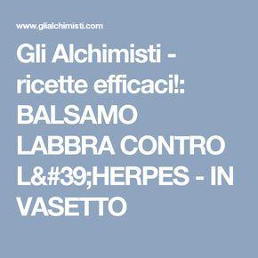 Gli Alchimisti - ricette efficaci!: BALSAMO LABBRA CONTRO L'HERPES - IN VASETTO