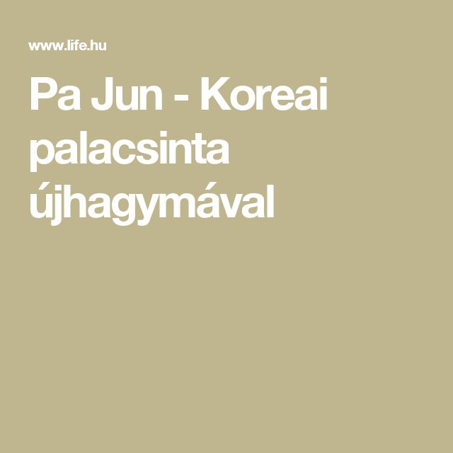 Pa Jun - Koreai palacsinta újhagymával