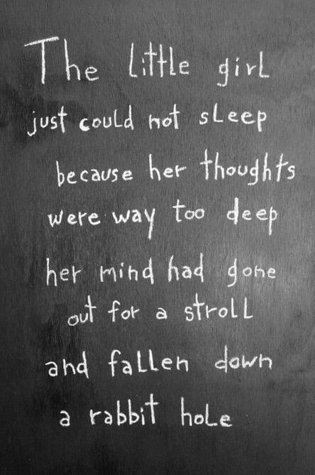 """""""The little girl just could not sleep because her thoughts were way to deep. Her mind had gone out for a stroll and fallen down a rabbit hole."""""""