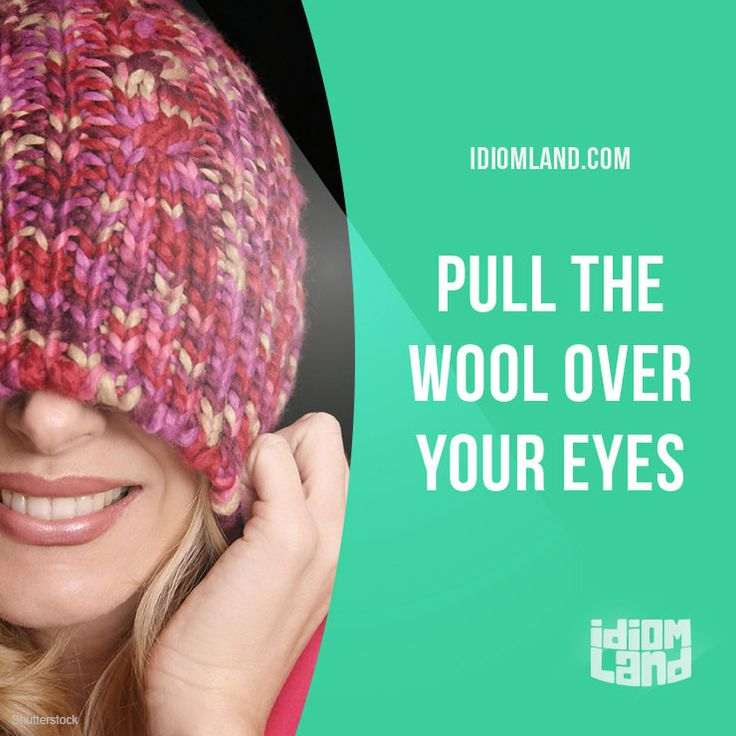 """""""Pull the wool over someone's eyes"""" means """"to deceive someone"""". Example: Don't let insurance companies pull the wool over your eyes - ask for a list of all the hidden charges."""