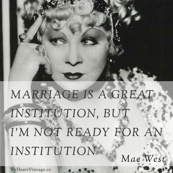 - Mae West   I'm happily married, but this is still funny.