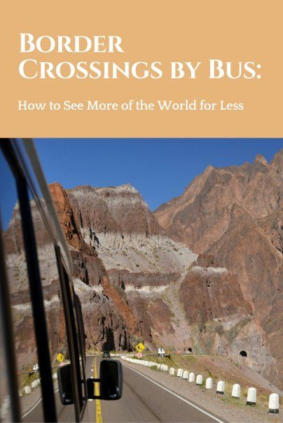 Border Crossings by Bus: How to See More of the World for Less | How To Save Money On Travel | Best Budget Travel Tips | Affordable Travel Hacks | How To Travel For Less