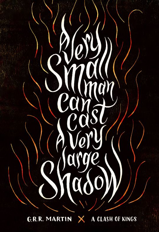 "Bookish Lettering - "" a very small man can cast a very large shadow"" - form ""A Song of Ice and Fire"" ( A Game of Thrones) book two: ""A Clash of Kings"" by George R.R. Martin"