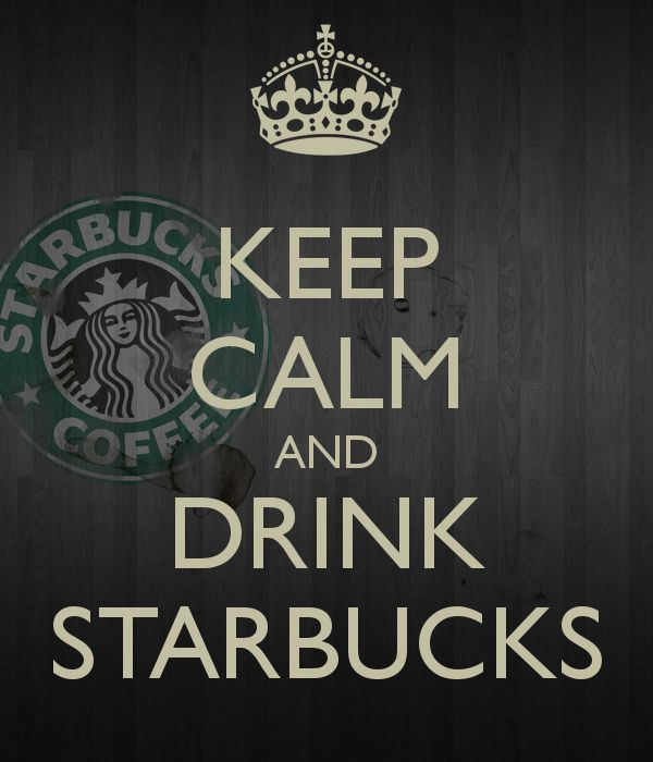 KEEP CALM AND DRINK STARBUCKS
