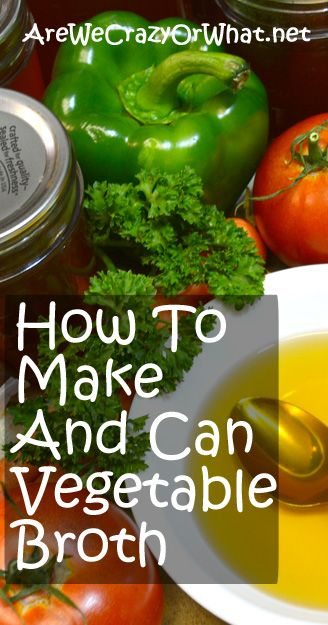 How To Make And Can Vegetable Broth~AreWeCrazyOrWhat.net