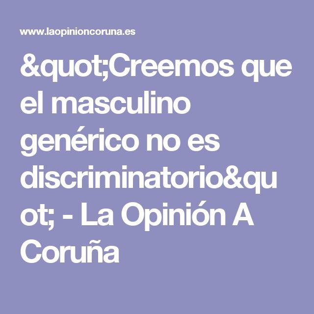 """""""Creemos que el masculino genérico no es discriminatorio"""" - La Opinión A Coruña"""