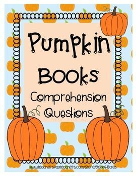 Comprehension Questions for 11 pumpkin books. Also includes a pumpkin investigation!