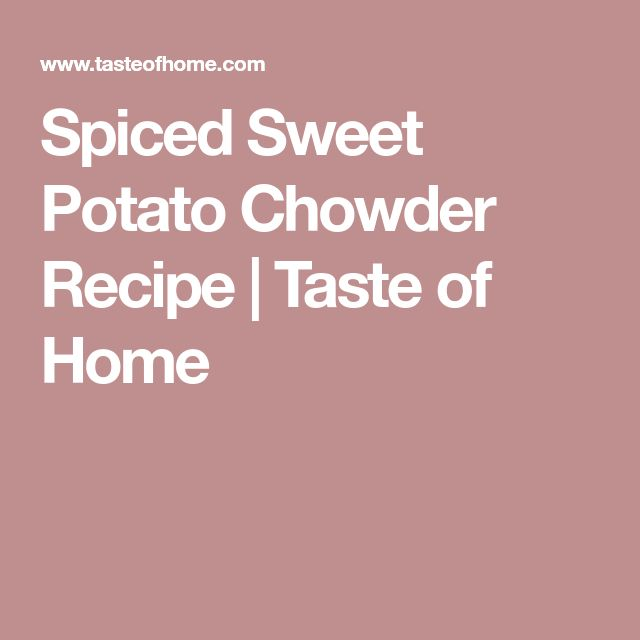 Spiced Sweet Potato Chowder Recipe | Taste of Home