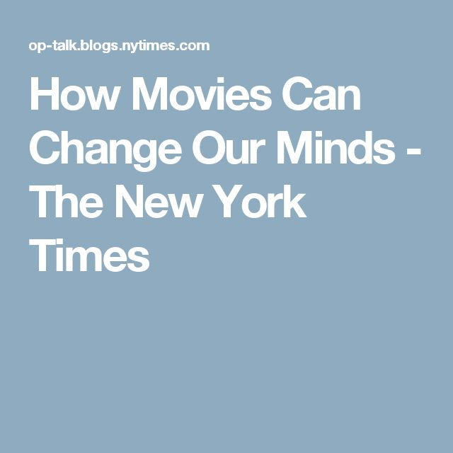 How Movies Can Change Our Minds - The New York Times