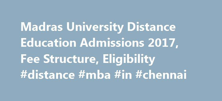 Madras University Distance Education Admissions 2017, Fee Structure, Eligibility #distance #mba #in #chennai http://boston.remmont.com/madras-university-distance-education-admissions-2017-fee-structure-eligibility-distance-mba-in-chennai/  # Madras University Distance Education Admissions 2017, Fee Structure, Eligibility Madras University Distance MBA The University of Madras is one of the oldest universities in the country, and with an establishment of 153 years the university is excellent…