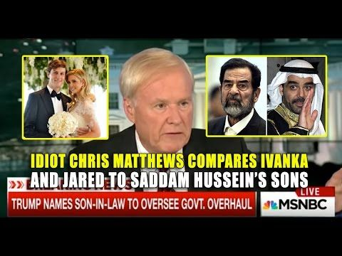 Jackass Chris Matthews Compares Ivanka Trump And Husband to Saddam Husse...