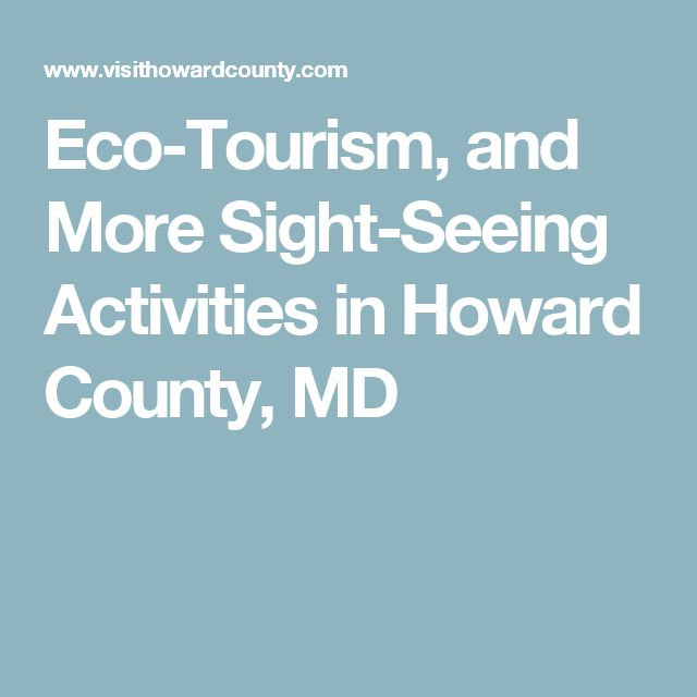Eco-Tourism, and More Sight-Seeing Activities in Howard County, MD
