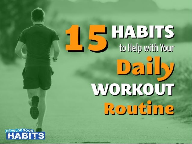 15 Habits to Help with Your Daily Workout Routine by Steve Scott via slideshare